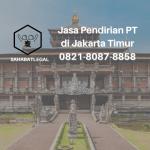 Jasa Pendirian PT Jakarta Timur