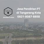 Jasa Pendirian PT Tangerang Kota